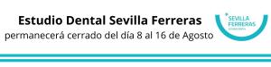 Estudio Dental Sevilla Ferreras permanecer cerrado del dia 8 al 15 de agosto